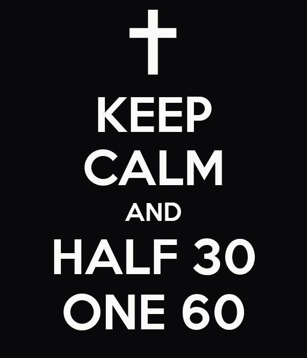 KEEP CALM AND HALF 30 ONE 60