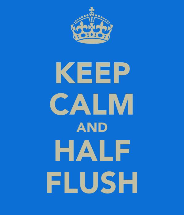 KEEP CALM AND HALF FLUSH