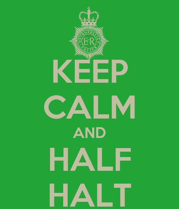 KEEP CALM AND HALF HALT