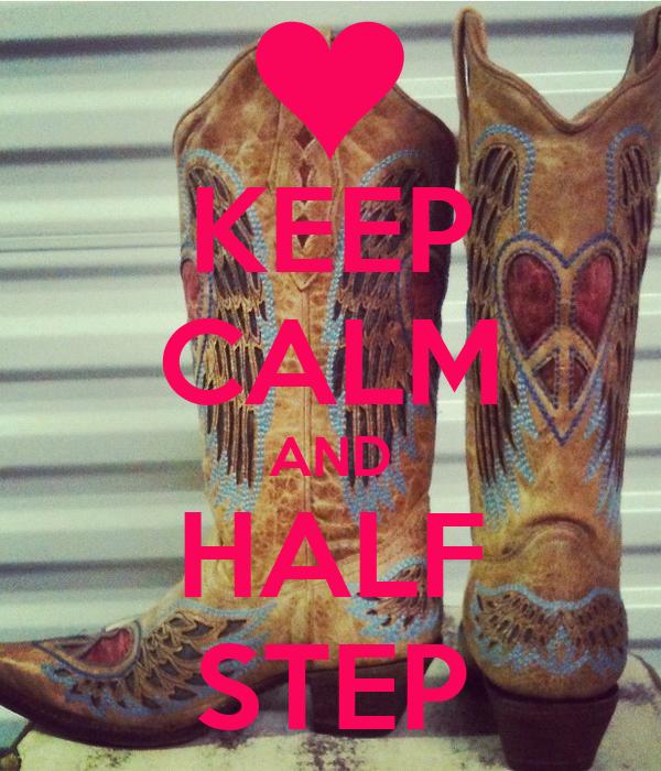 KEEP CALM AND HALF STEP