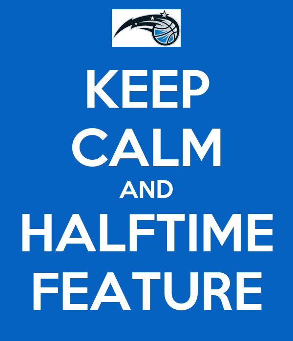 KEEP CALM AND HALFTIME FEATURE