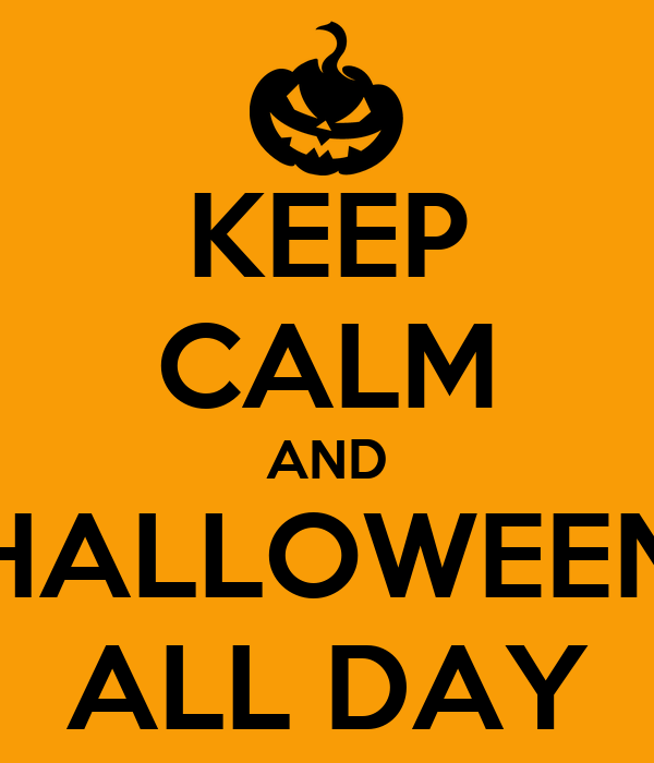 KEEP CALM AND HALLOWEEN ALL DAY