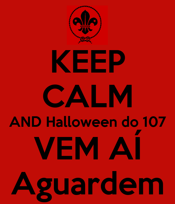 KEEP CALM AND Halloween do 107 VEM AÍ Aguardem