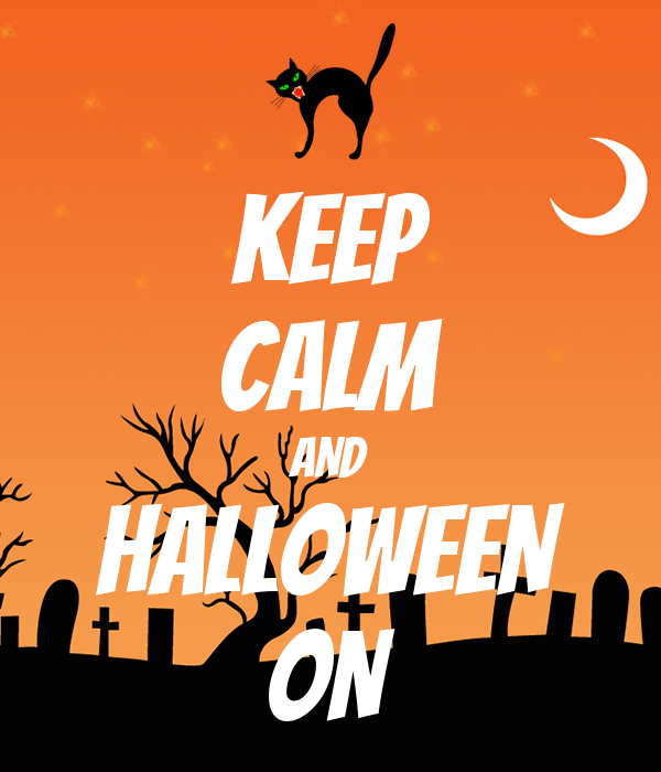 KEEP CALM AND HALLOWEEN ON