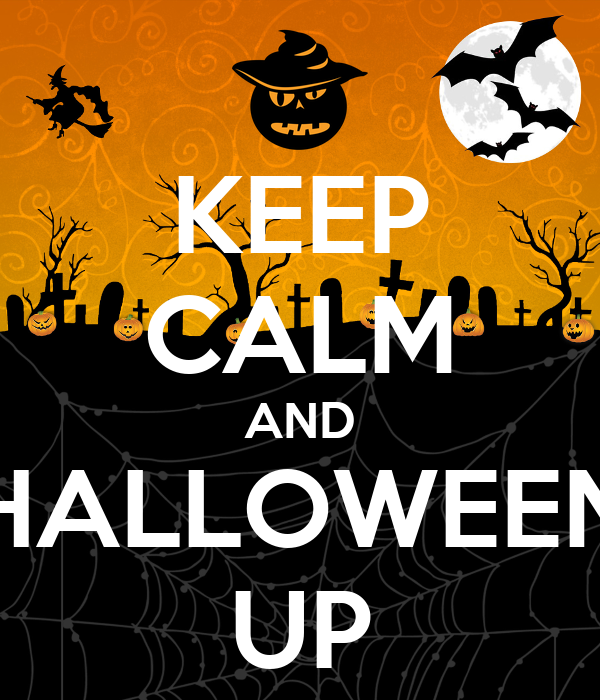 KEEP CALM AND HALLOWEEN UP