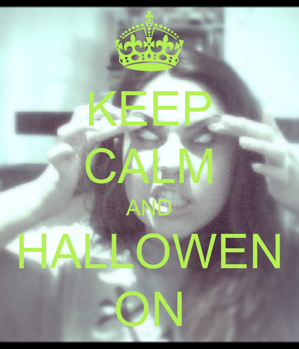 KEEP CALM AND HALLOWEN ON