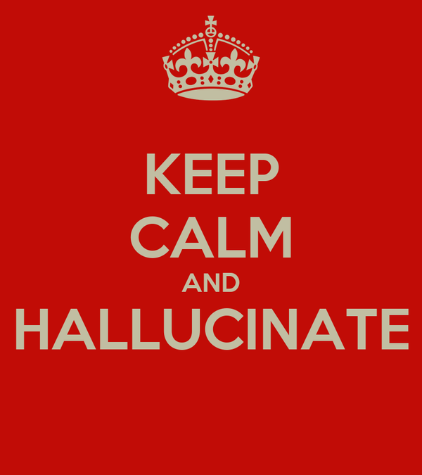 KEEP CALM AND HALLUCINATE