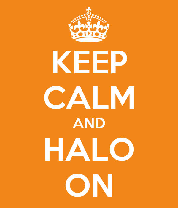 KEEP CALM AND HALO ON