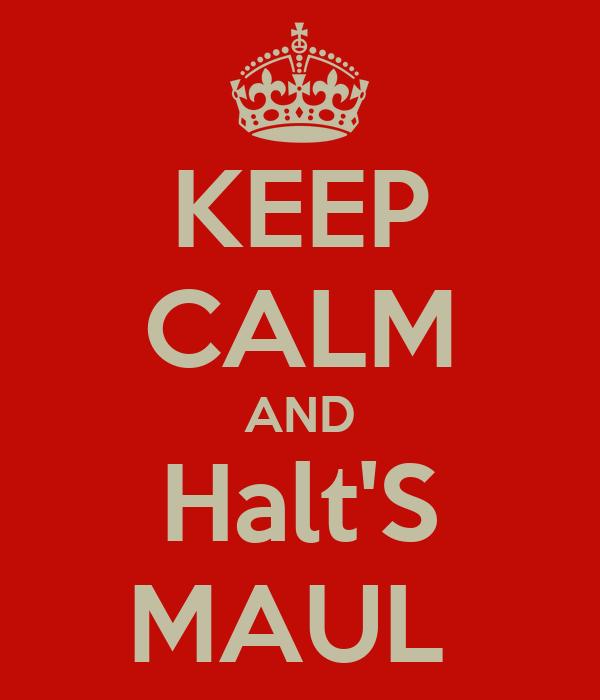 KEEP CALM AND Halt'S MAUL