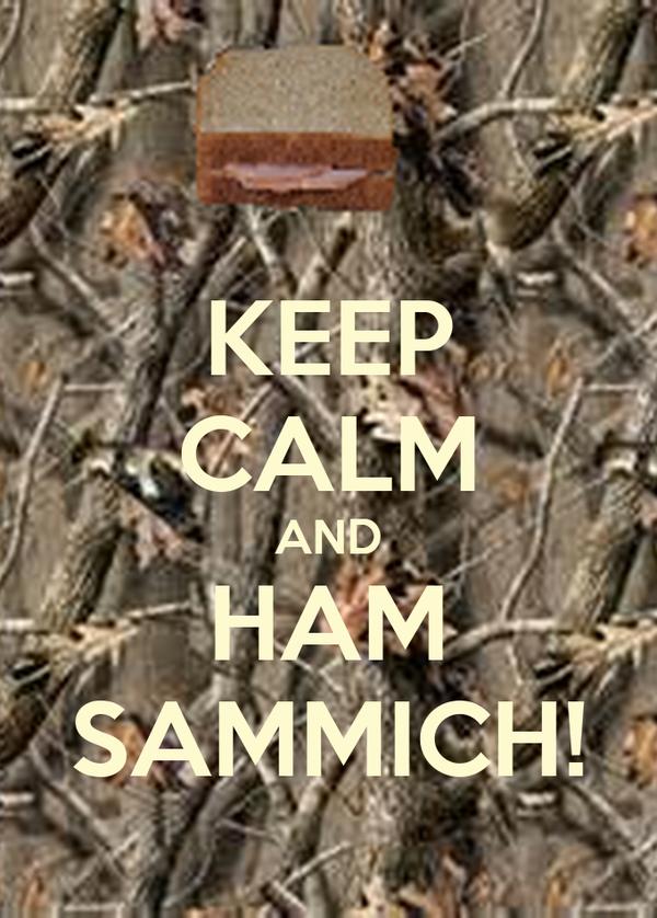 KEEP CALM AND HAM SAMMICH!
