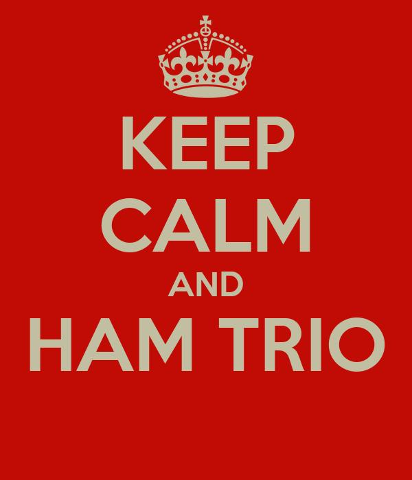 KEEP CALM AND HAM TRIO