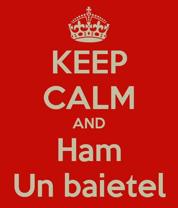 KEEP CALM AND Ham Un baietel