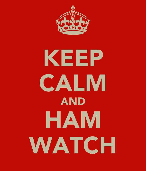 KEEP CALM AND HAM WATCH