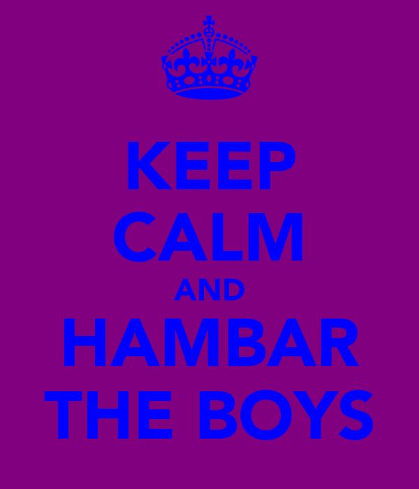 KEEP CALM AND HAMBAR THE BOYS