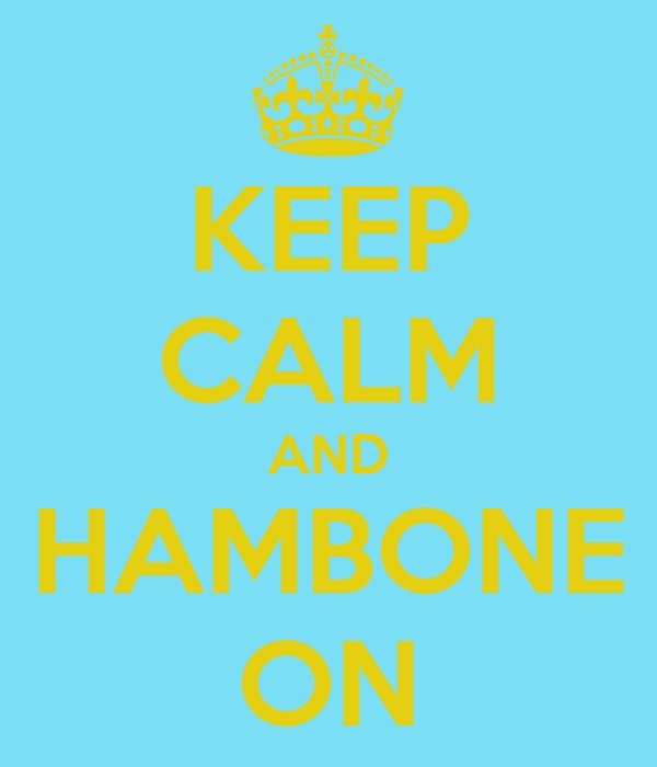 KEEP CALM AND HAMBONE ON