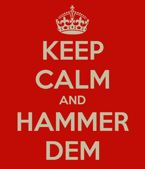 KEEP CALM AND HAMMER DEM