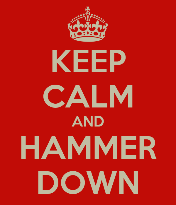 KEEP CALM AND HAMMER DOWN