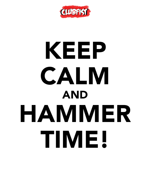 KEEP CALM AND HAMMER TIME!
