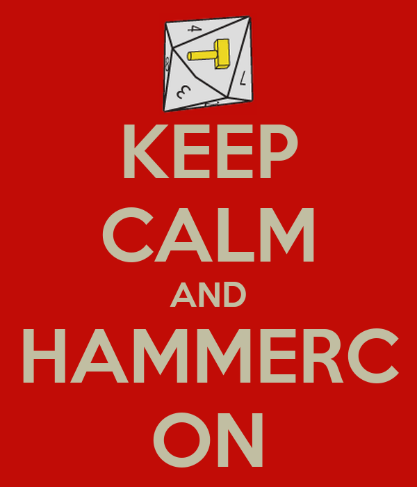 KEEP CALM AND HAMMERC ON