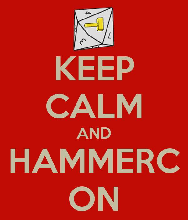 KEEP CALM AND HAMMERC ON
