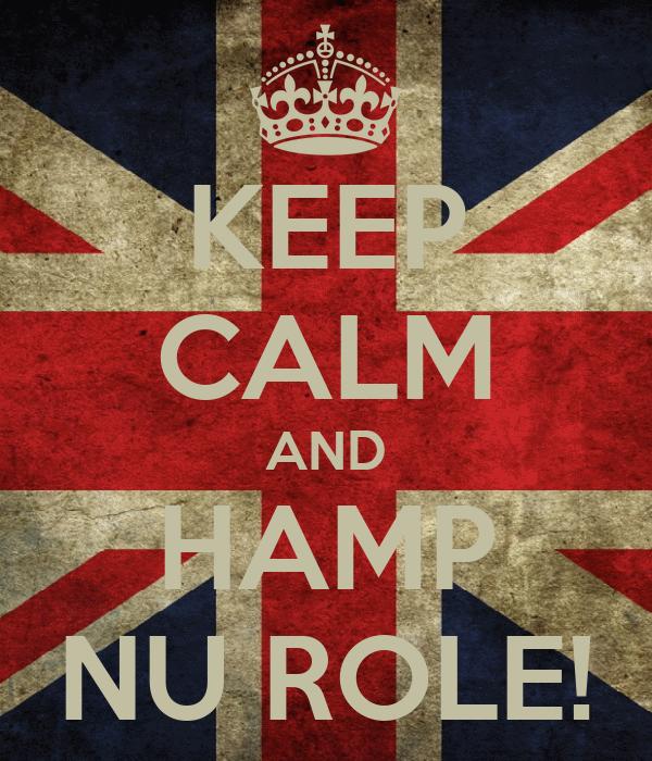 KEEP CALM AND HAMP NU ROLE!