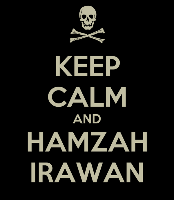 KEEP CALM AND HAMZAH IRAWAN