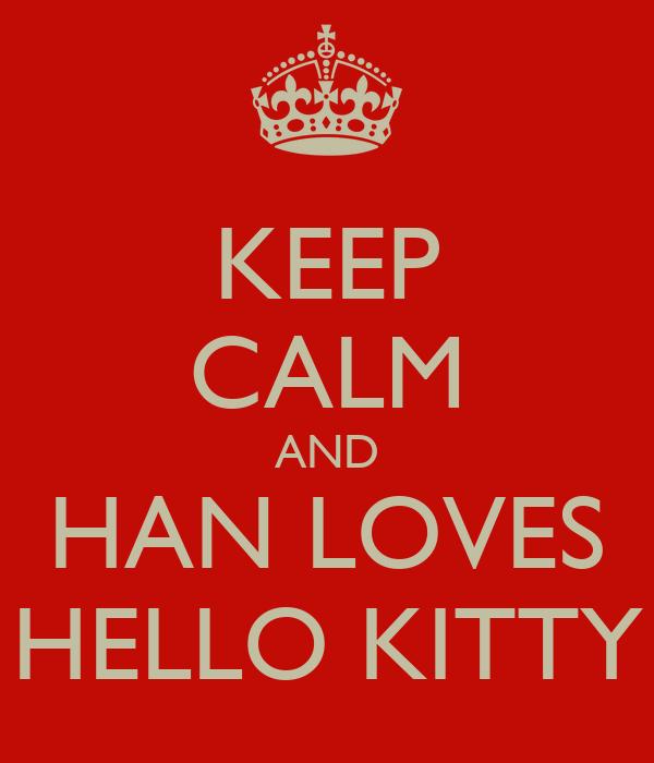 KEEP CALM AND HAN LOVES HELLO KITTY