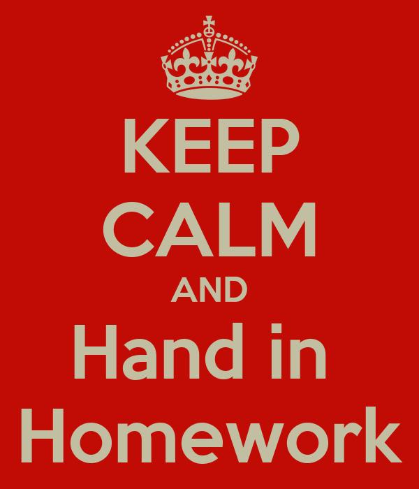 KEEP CALM AND Hand in  Homework