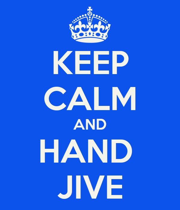 KEEP CALM AND HAND  JIVE