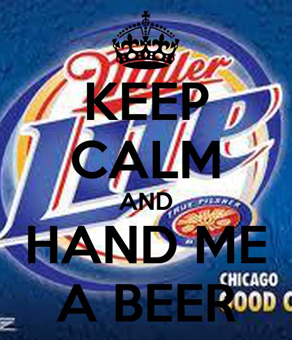 KEEP CALM AND HAND ME A BEER