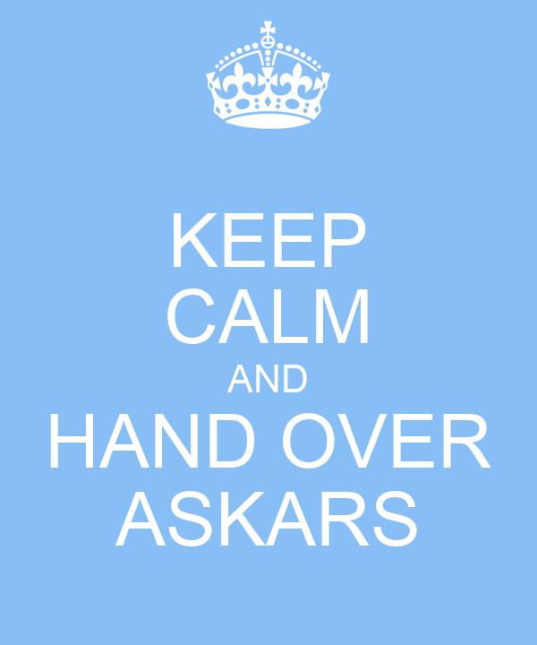 KEEP CALM AND HAND OVER ASKARS