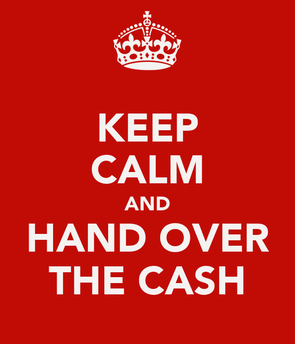 KEEP CALM AND HAND OVER THE CASH