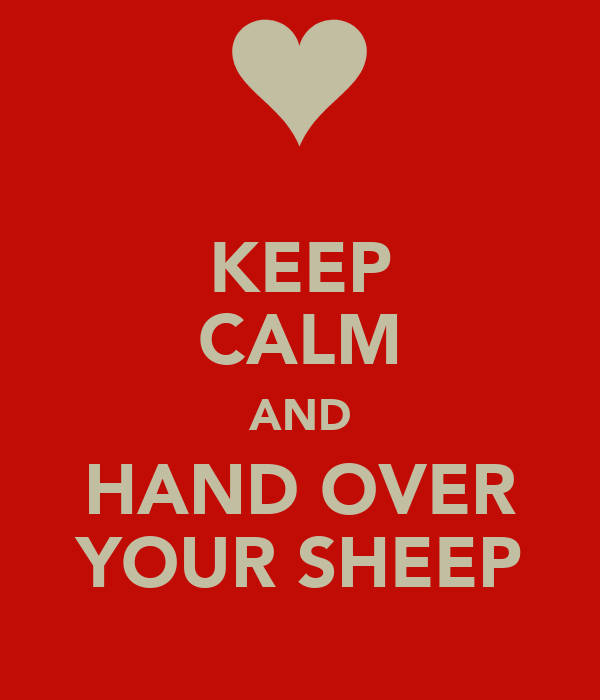 KEEP CALM AND HAND OVER YOUR SHEEP