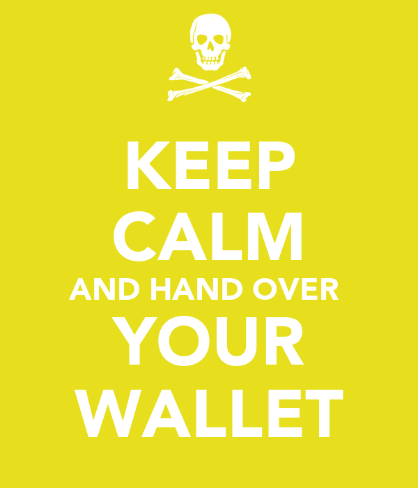 KEEP CALM AND HAND OVER  YOUR WALLET