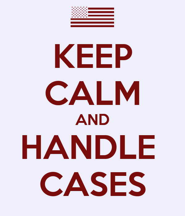 KEEP CALM AND HANDLE  CASES