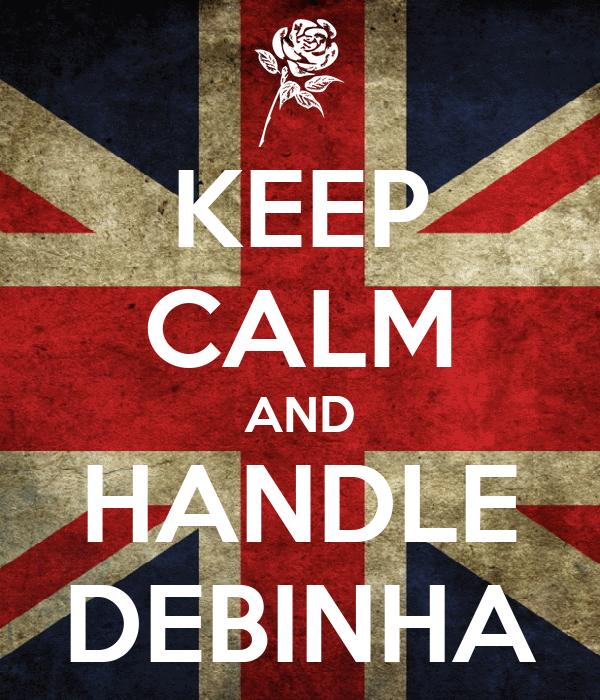 KEEP CALM AND HANDLE DEBINHA