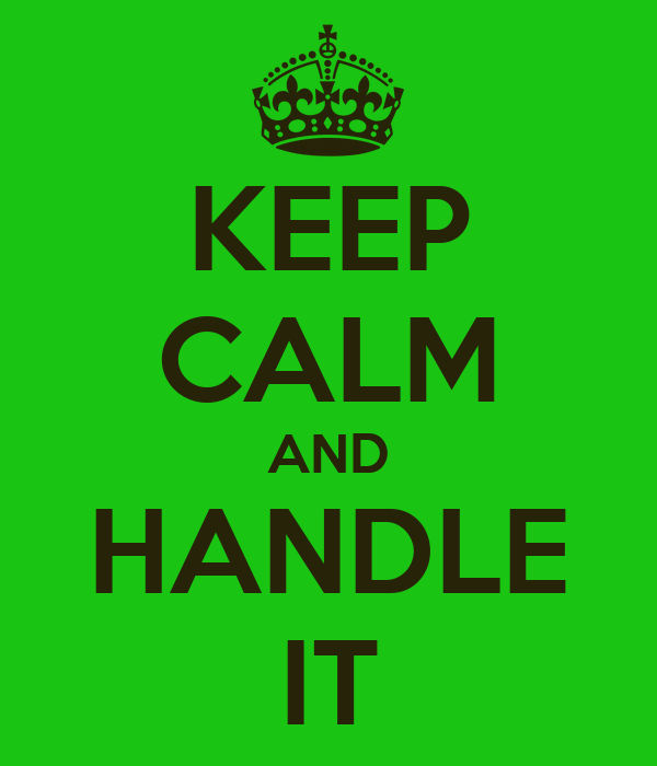 KEEP CALM AND HANDLE IT