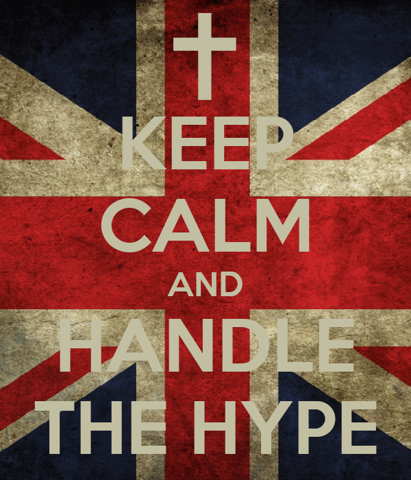 KEEP CALM AND HANDLE THE HYPE