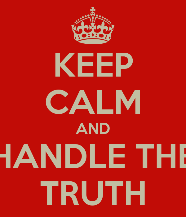 KEEP CALM AND HANDLE THE TRUTH