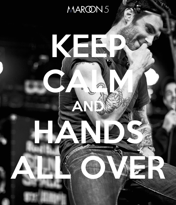 KEEP CALM AND HANDS ALL OVER