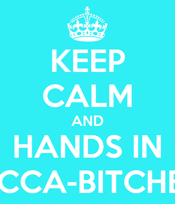KEEP CALM AND HANDS IN ACCA-BITCHES