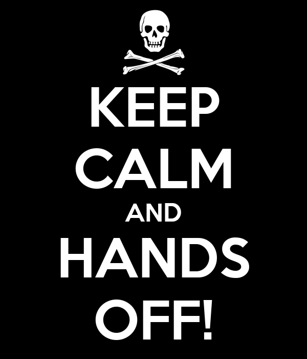 KEEP CALM AND HANDS OFF!