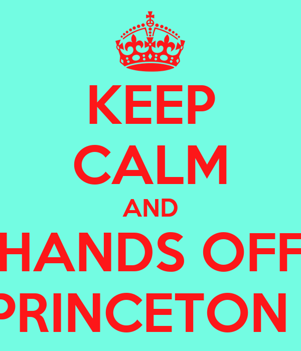 KEEP CALM AND HANDS OFF PRINCETON !