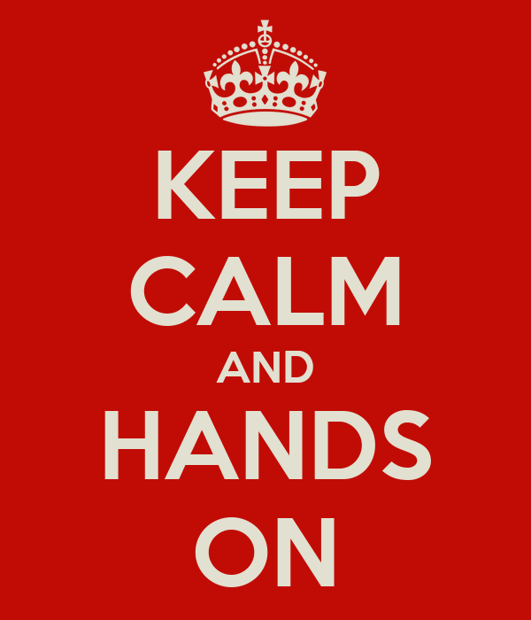 KEEP CALM AND HANDS ON