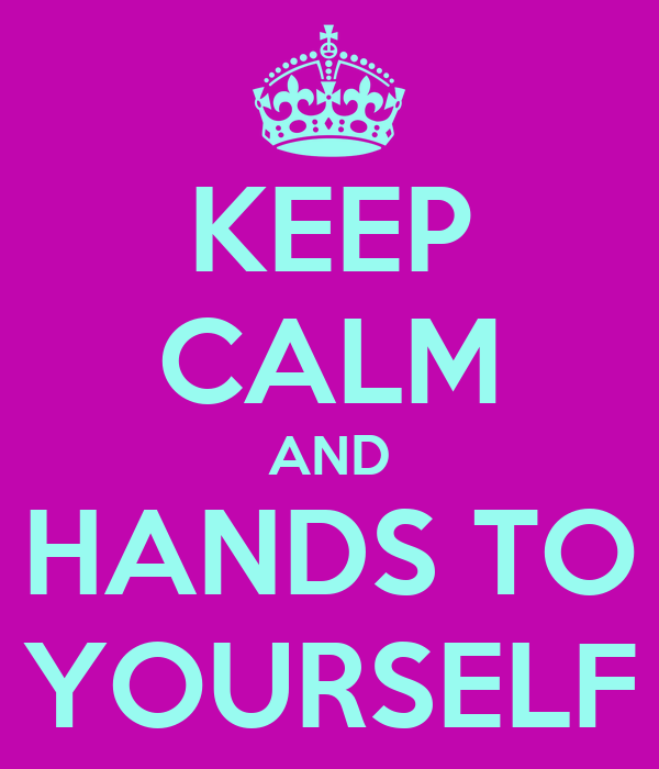 KEEP CALM AND HANDS TO YOURSELF