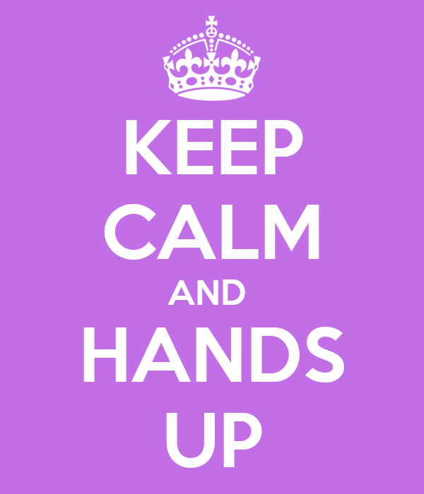 KEEP CALM AND  HANDS UP