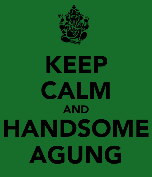 KEEP CALM AND HANDSOME AGUNG