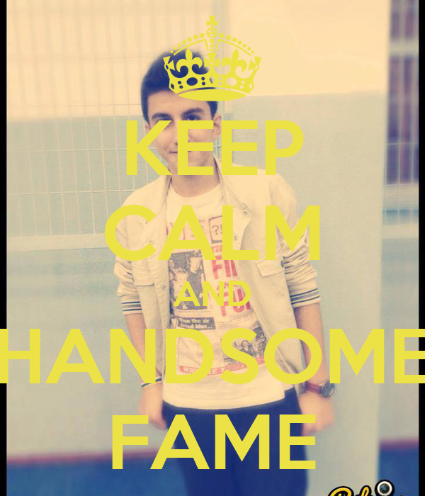 KEEP CALM AND HANDSOME FAME