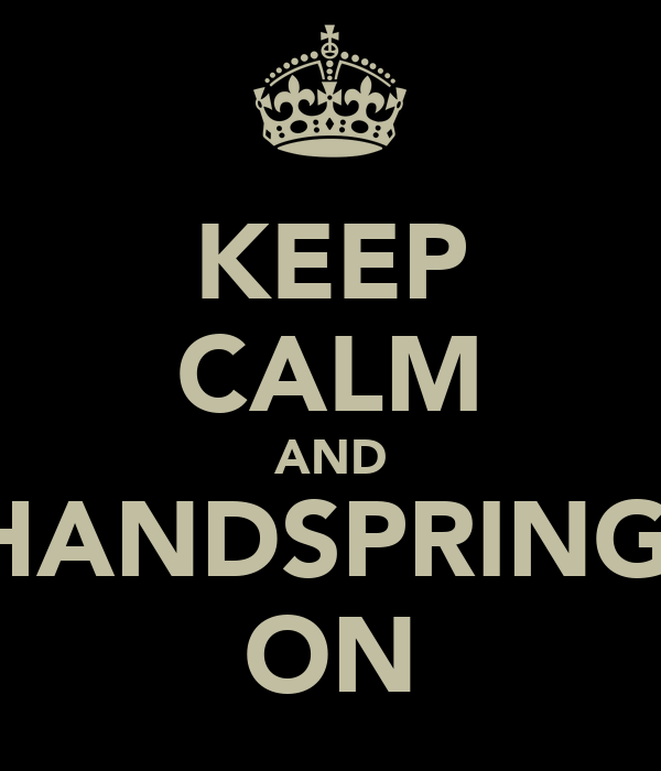 KEEP CALM AND HANDSPRING  ON