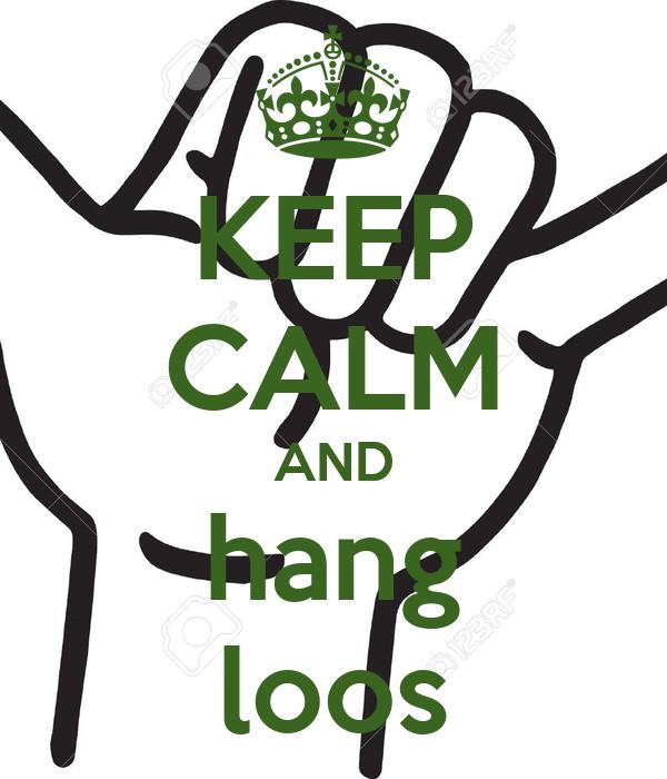 KEEP CALM AND hang loos
